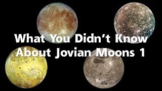 What You Didn't Know About Jovian Moons 1 (Galilean Moons)