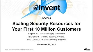 AWS re:Invent 2016: Scaling Security Resources for Your First 10 Million Customers  (SEC305)