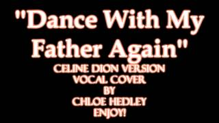''Dance With My Father Again'' (Celine Dion Version) Vocal Cover By Chloe Hedley
