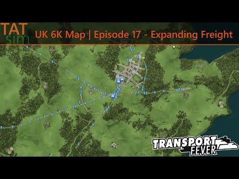 Transport Fever | UK Map | Episode 17 - Expanding Freight