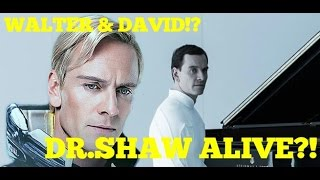 Dr.Shaw Alive? Difference between David and Walter. Alien Covenant speculation/news