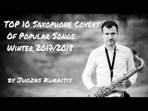 Top 10 Saxophone Covers Of Popular Songs Winter 2017-2018 by Juozas Kuraitis