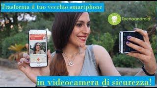 Trasforma il vecchio smartphone in videocamera di sicurezza! Tutorial per Android ed iOS!