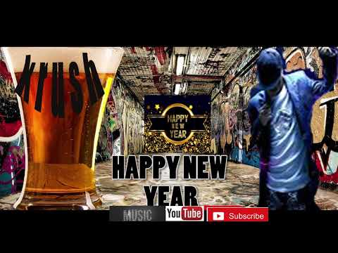 Happy new year song mp3 2019 by krush