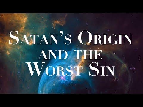 Satan's Origin and the Worst Sin