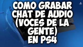 COMO GRABAR VOZ DE LA GENTE (GRUPO, CHAT DE DEL JUEGO) EN PS4 - GRABAR GRUPO PS4