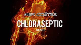 Mex Cortez - Chloraseptic Remix (freestyle)