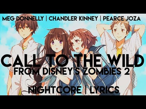 Nightcore| Call To The Wild From ZOMBIES 2 Lyrics 《Meg Donnelly, Chandler Kinney, Pearce Joza》