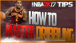 NBA 2K17 Dribbling Tips & Tutorial | How to MASTER Dribbling!