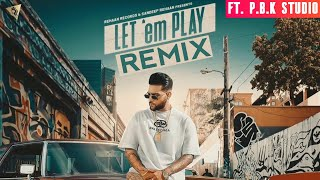 Let 'em Play Remix | Karan Aujla | Proof | ft. P.B.K Studio