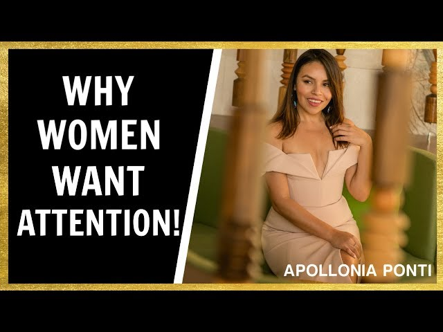 THE TRUTH: Why Women Want Attention |  Good And Bad Attention Seeking Behavior!