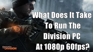 What Does It Take To Run The Division PC At 1080p 60fps?