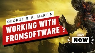 So Is George RR Martin Working with FromSoftware? - IGN Now