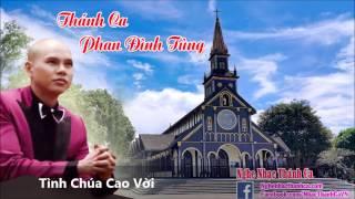 Thánh Ca | Tình Chúa Cao Vời - Phan Đinh Tùng