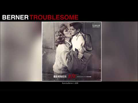 Berner - Troublesome (Audio) | 11/11