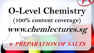 (8th of 19 Chapters) Preparation of Salts - GCE O Level Chemistry Lecture