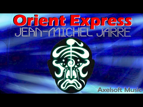 Jean-Michel Jarre - Orient Express (Axelsoft Remix)