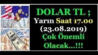 DOLAR TL İÇİN YARIN SAAT 17.00 (23.08.2019) ÇOK ÖNEMLİ OLACAK...!!!