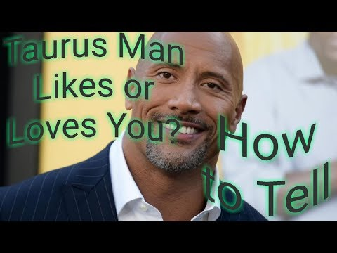 Taurus Man Likes Or Loves You?  Tips On How To Tell