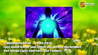 Lass deine Götter und Führer los: Du bist die Antwort  - Transinformation – 20.05.2018