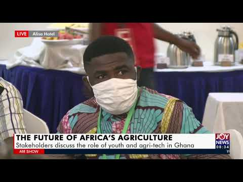Future of Africa's Agriculture: The role of Youth and Agri-tech - Ghana | 15 July 2021