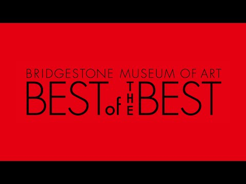 Best of the Best from the collection of the Bridgestone museum of Art