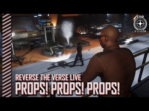Star Citizen: Reverse the Verse LIVE - Props! Props! Props!