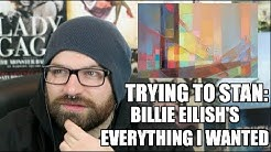 TRYING TO STAN: EVERYTHING I WANTED -BILLIE EILISH