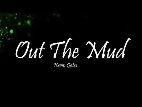 Kevin Gates - Out The Mud (Lyrics)