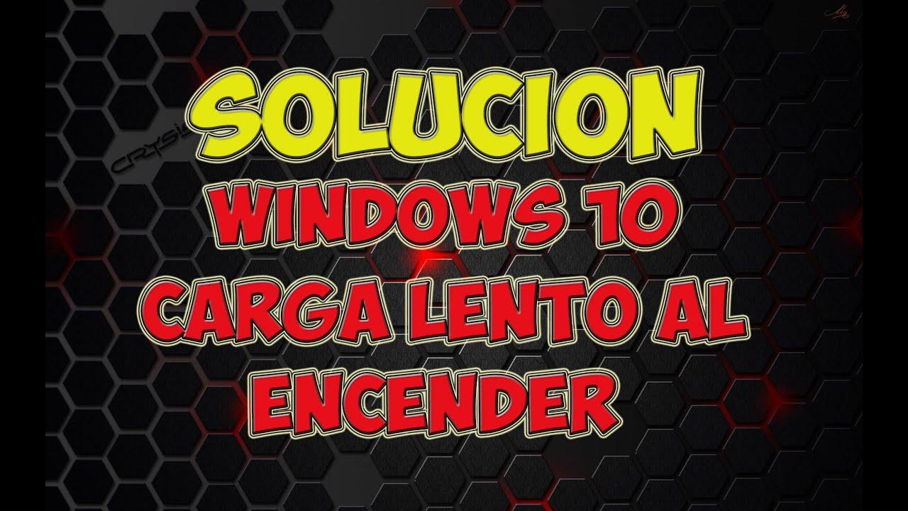 Solucion Windows 10 Carga Lento Al Encender Youtube