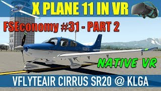 X Plane 11 Native VR FSEconomy #31 Pt2 vFlyteAir Cirrus SR20 @ KLGA