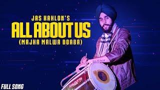 All About us(Majha Malwa Doaba) Jas Kahlon | Zeal Boys | Latest Punjabi Song 2019 | Bhangra Song