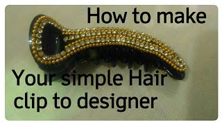 DIY   How to make your simple hair clip to designer clip.