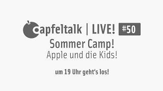 Apfeltalk LIVE! #50 - Sommercamp - Apple und die Kinder