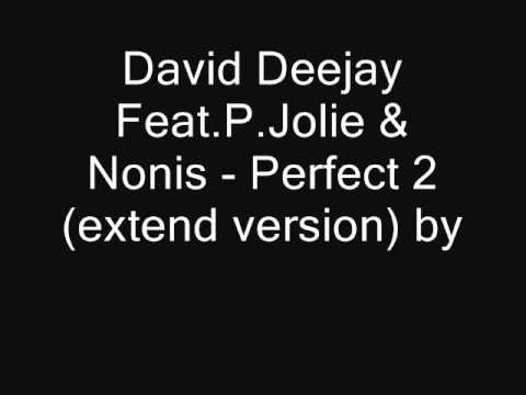 David Deejay Feat P Jolie & Nonis   Perfect 2 extend version