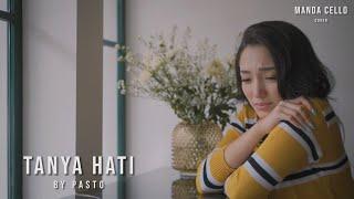 TANYA HATI - PASTO | Cover by Manda Cello