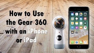 vuclip How to Use the Gear 360 Cam with an iPhone or iPad