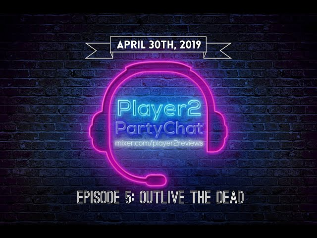Player2PartyChat Episode 5: Outlive the Dead...With Friends