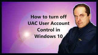 How to turn off UAC User Account Control in Windows 10