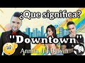 ¿Que significa Downtown?   J Balvin ft Anitta