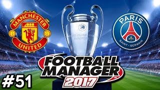 Football Manager 2017 | Manchester United Career Mode | #51 | CHAMPIONS LEAGUE FINAL
