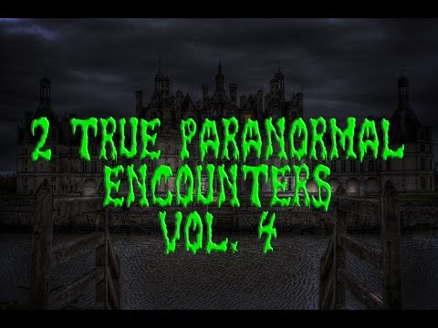 NEW INTRO!! - 2 True Paranormal Encounters - Vol.  4