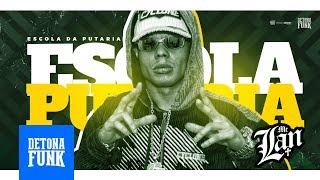 Baixar MC Lan - Escola da Putaria - Verbo Fuder (Prod. Lan RW e DJ G Beats)