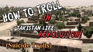 How to Troll in Takistan Life Revolution: Suicide Trolls