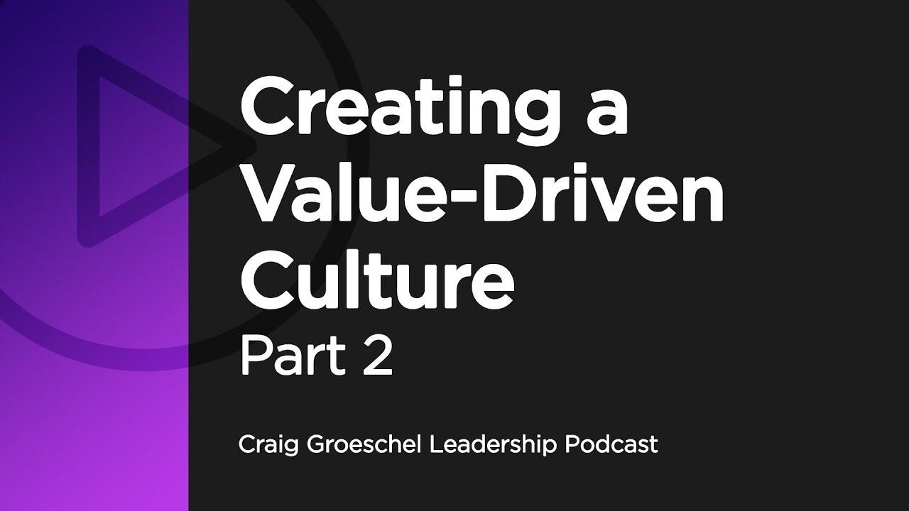Download Creating a Value Driven Culture: Part 2 - Craig Groeschel Leadership Podcast
