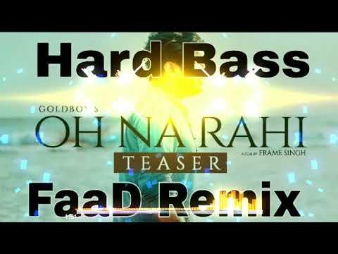Oh Na Rahi Goldboy's FaaD Dj Remix 🔥 🔥 Dj Akash 9050750733
