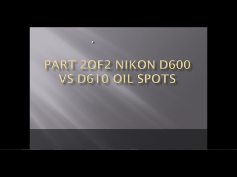 Nikon D600 Vs D610 Oil Spots Back With A New Shutter Part 2of2