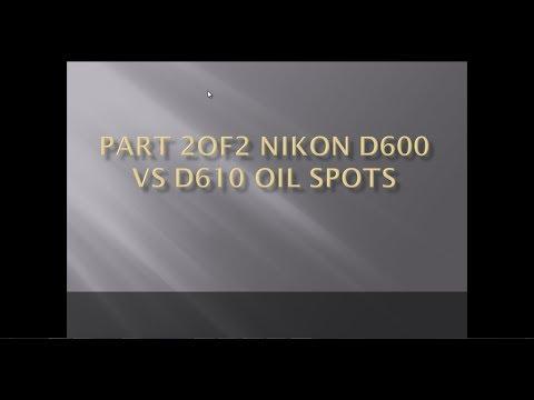 Nikon D600 Vs D610 Oil Spots Back With A New Shutter Part 2of2