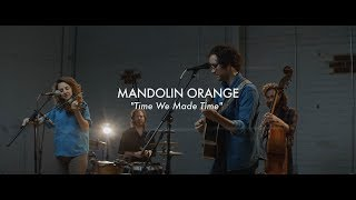 Mandolin Orange - Time We Made Time