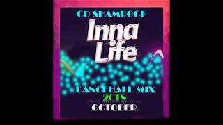 INNA LIFE  ( NEW DANCEHALL)  MIX 2018 CD SHAMROCK 2018 OCTOBER / SOL WEATHERMAN /ALKALINE / TEEJAY